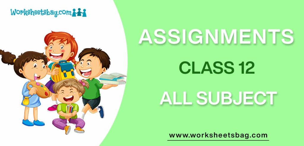 Assignments For Class 12 Download PDF