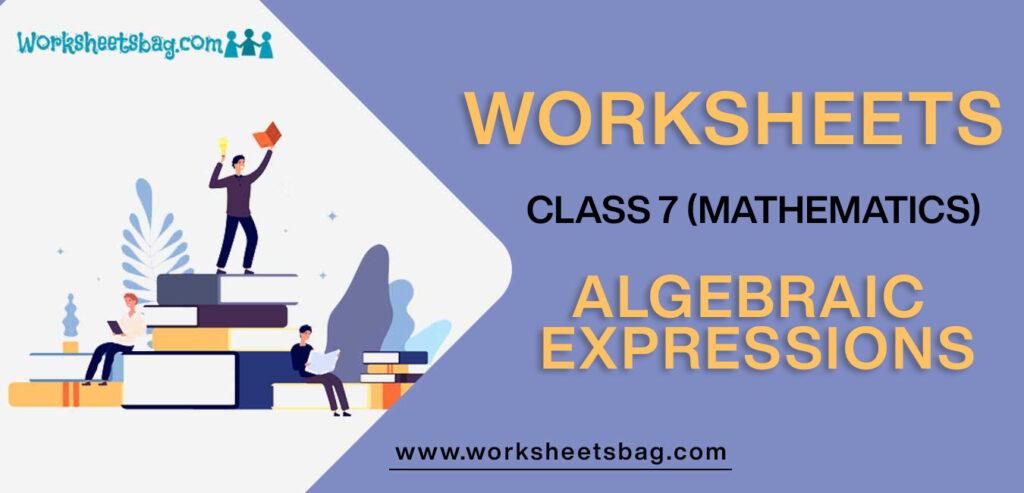 Worksheet For Class 7 Mathematics Algebraic Expressions