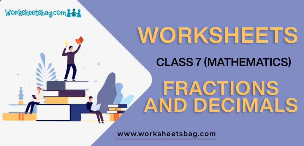 Worksheet For Class 7 Mathematics Fractions And Decimals