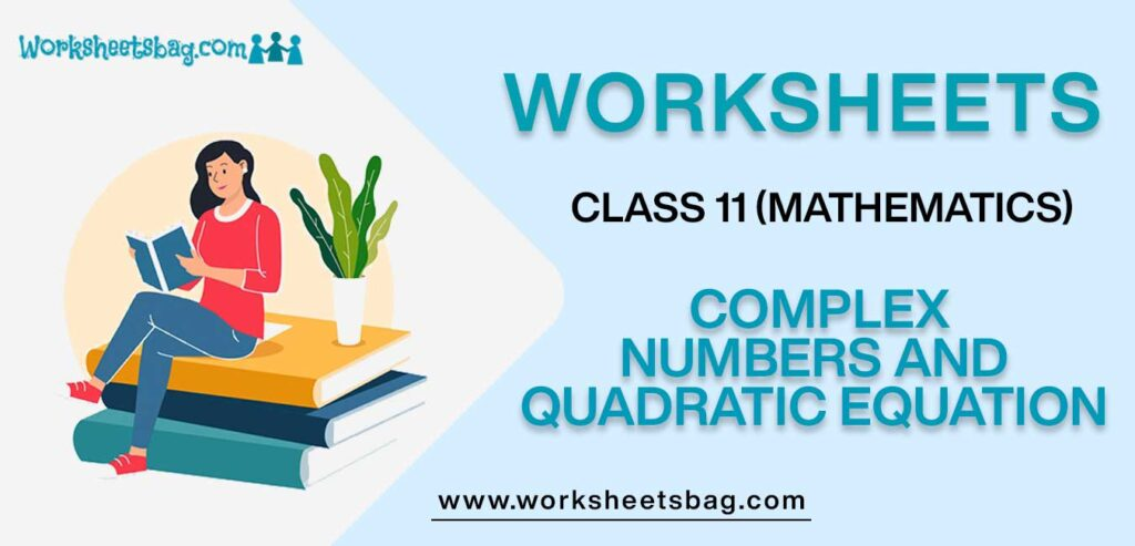 Worksheets For Class 11 Mathematics Complex Numbers And Quadratic Equation