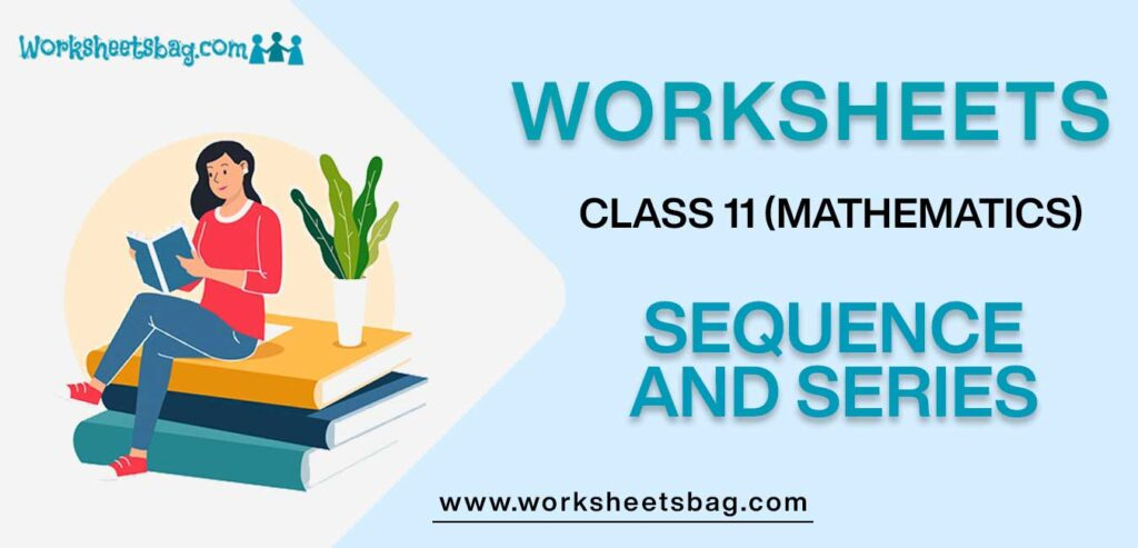 Worksheets For Class 11 Mathematics Sequence And Series
