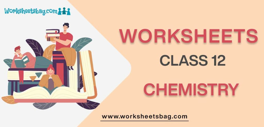 Worksheets for Class 12 Chemistry