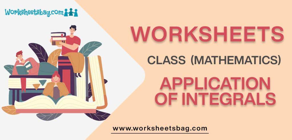 Worksheet For Class 12 Mathematics Application Of Integrals