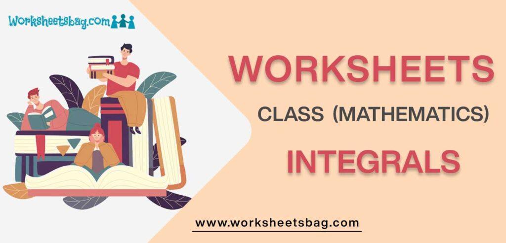 Worksheet For Class 12 Mathematics Integrals