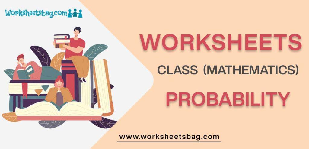 Worksheet For Class 12 Mathematics Probability
