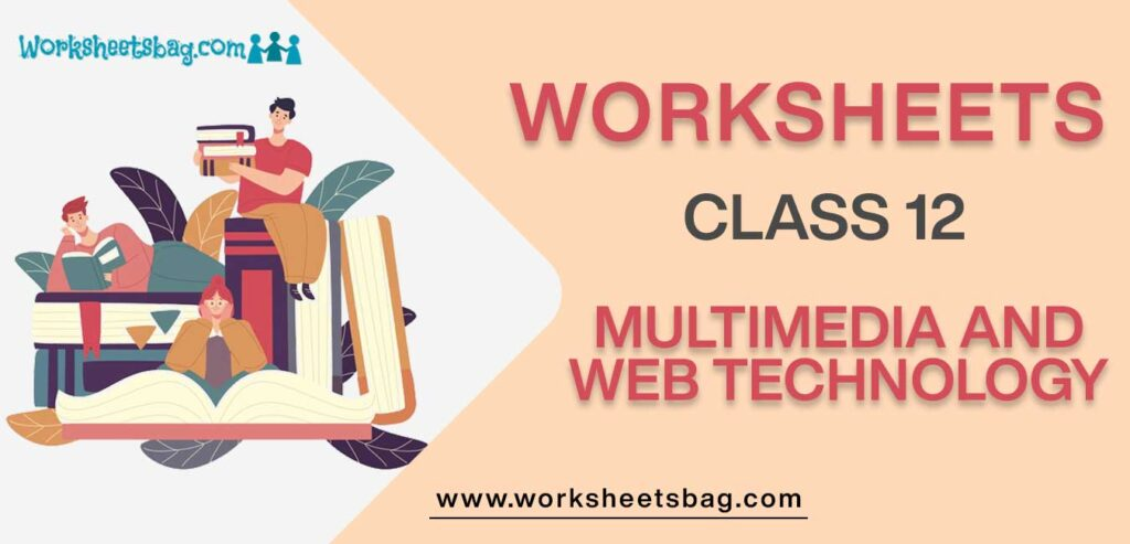 Worksheet For Class 12 Multimedia And Web Technology