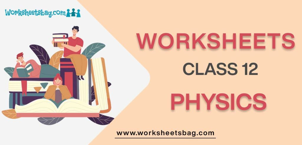 Worksheet For Class 12 Physics