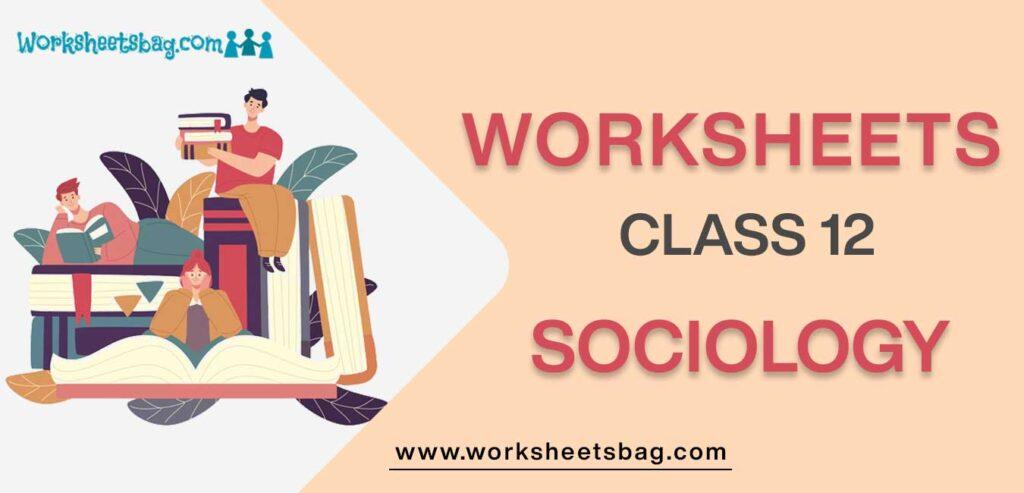 Worksheet For Class 12 Sociology