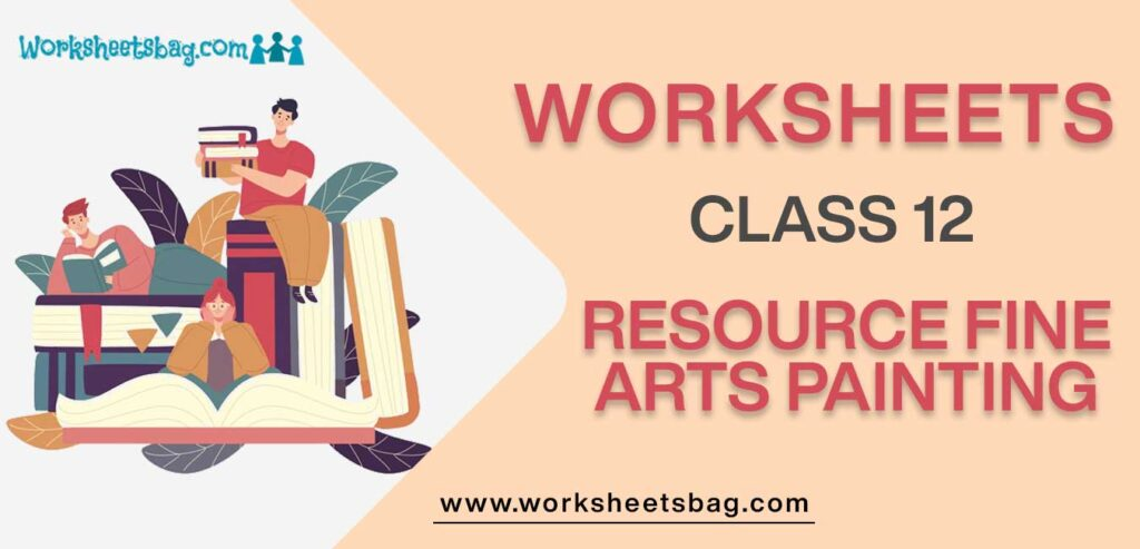 Worksheet For Class 12 Resource Fine Arts Painting