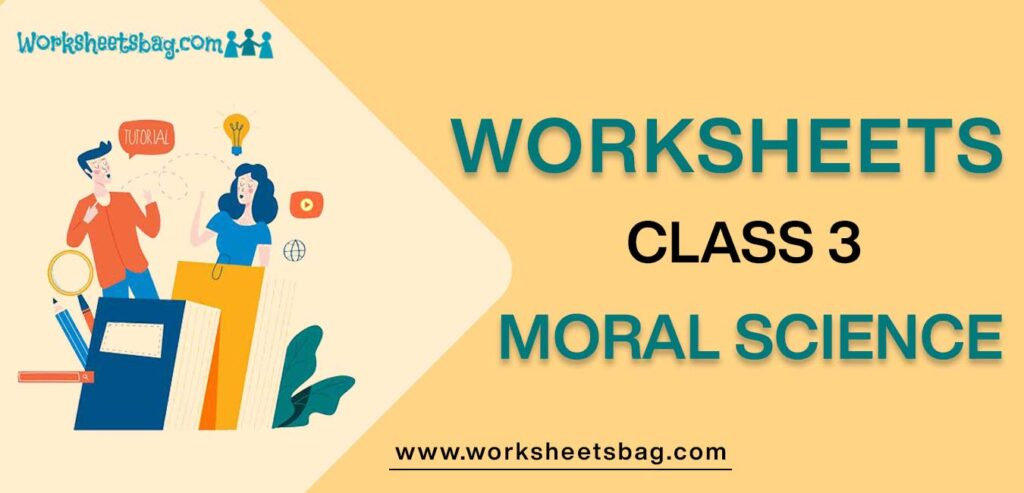 Worksheet for Class 3 Moral Science