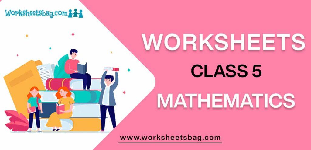 Worksheet For Class 5 Mathematics