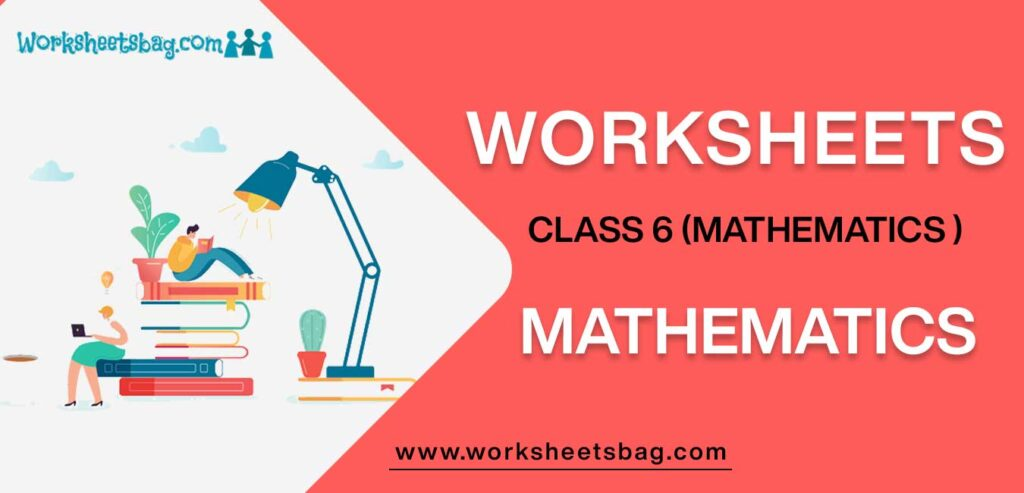 Worksheets for Class 6 Mathematics