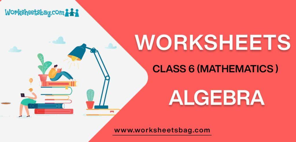 Worksheets for Class 6 Mathematics Algebra