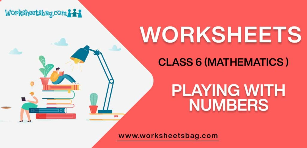 Worksheet For Class 6 Mathematics Playing With Numbers