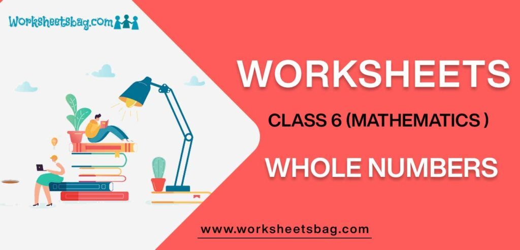 Worksheet For Class 6 Mathematics Whole Numbers