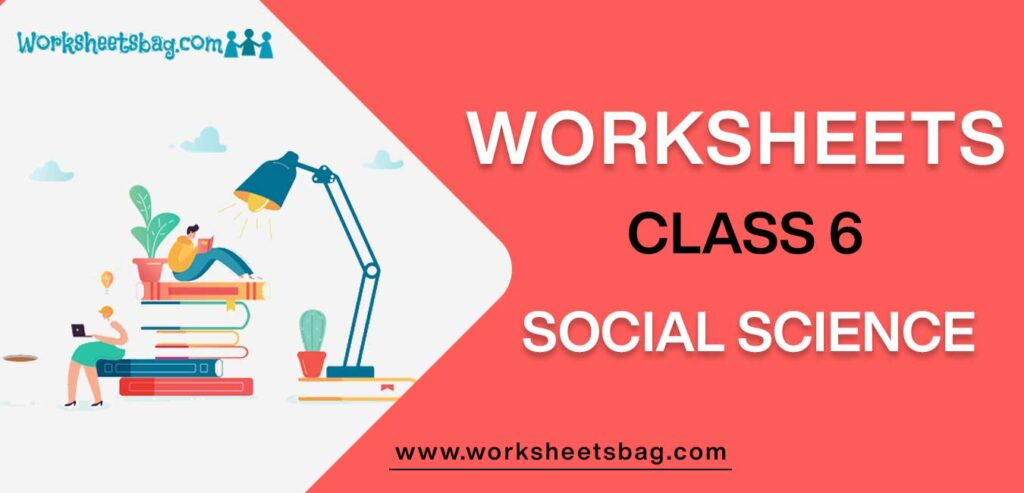 Worksheet For Class 6 Social Science
