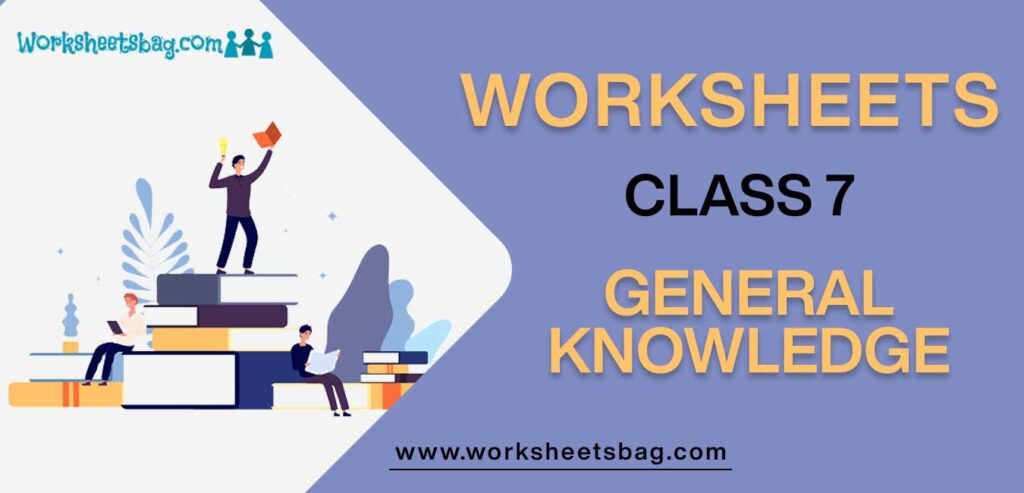 Worksheet For Class 7 General Knowledge