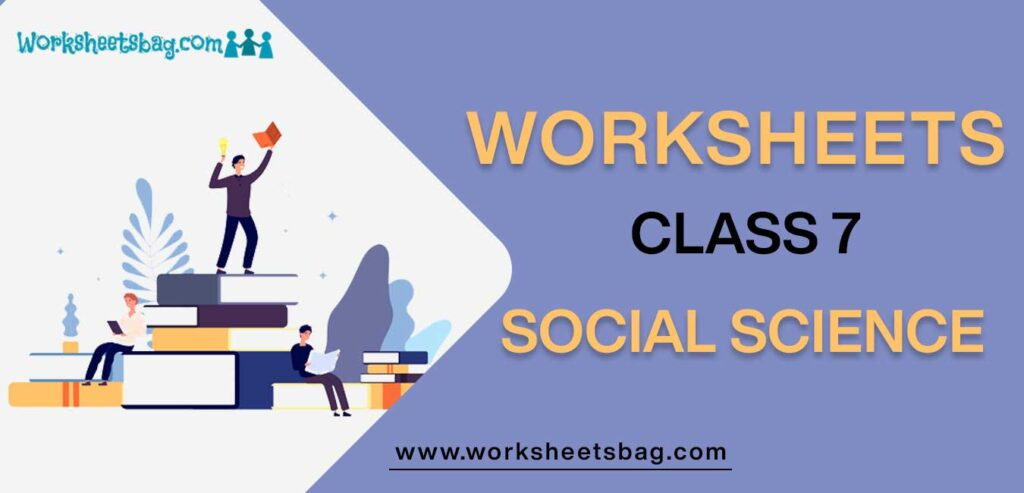 Worksheet For Class 7 Social Science