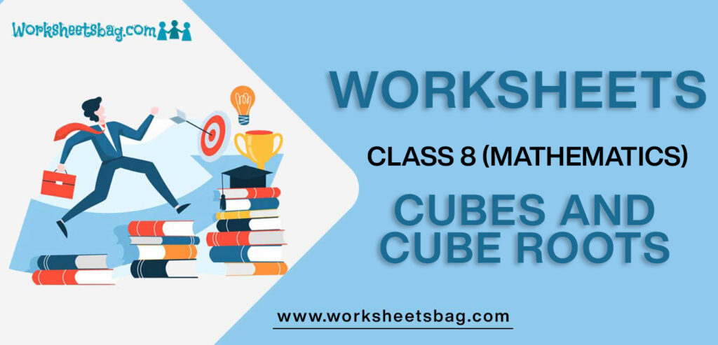 Worksheet For Class 8 Mathematics Cubes And Cube Roots