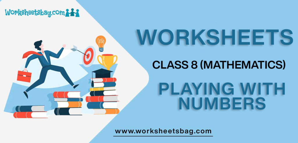 Worksheet For Class 8 Mathematics Playing With Numbers