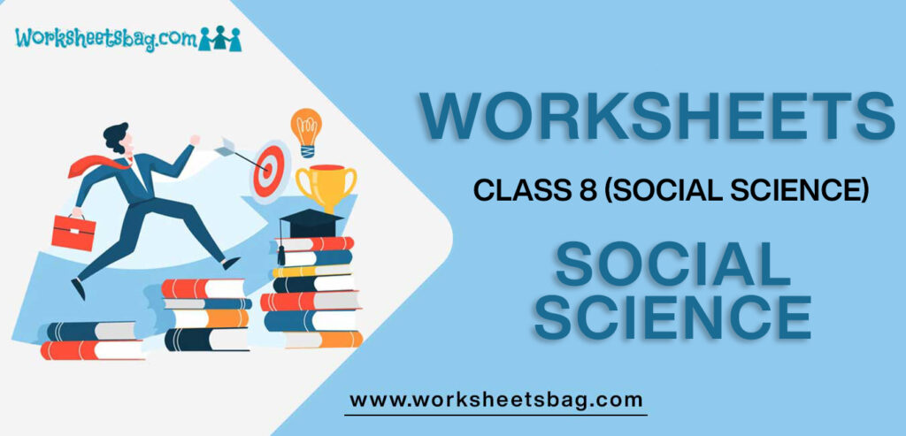 Worksheets For Class 8 Social Science