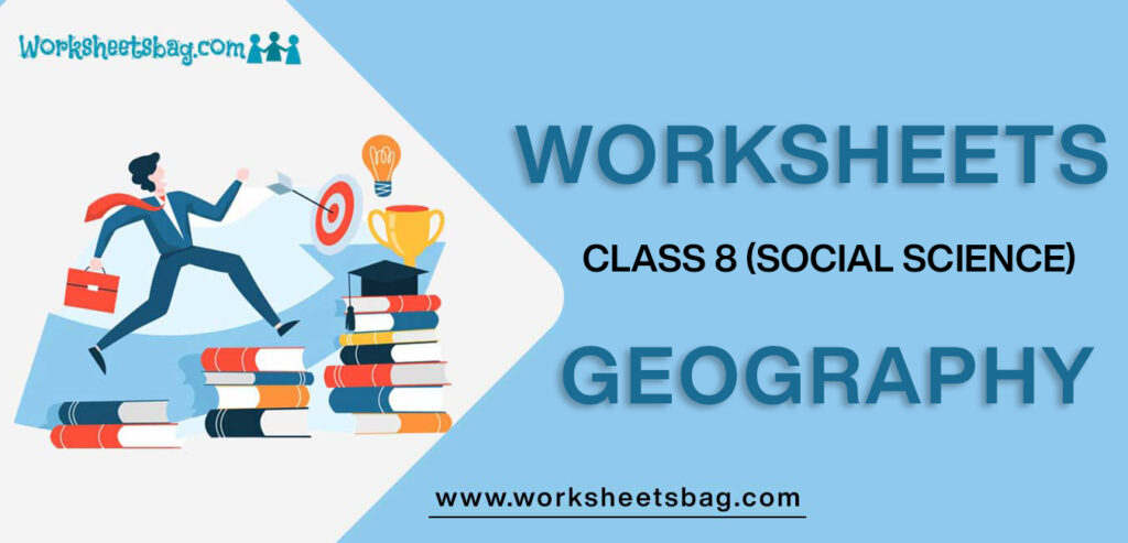Worksheets For Class 8 Social Science Geography