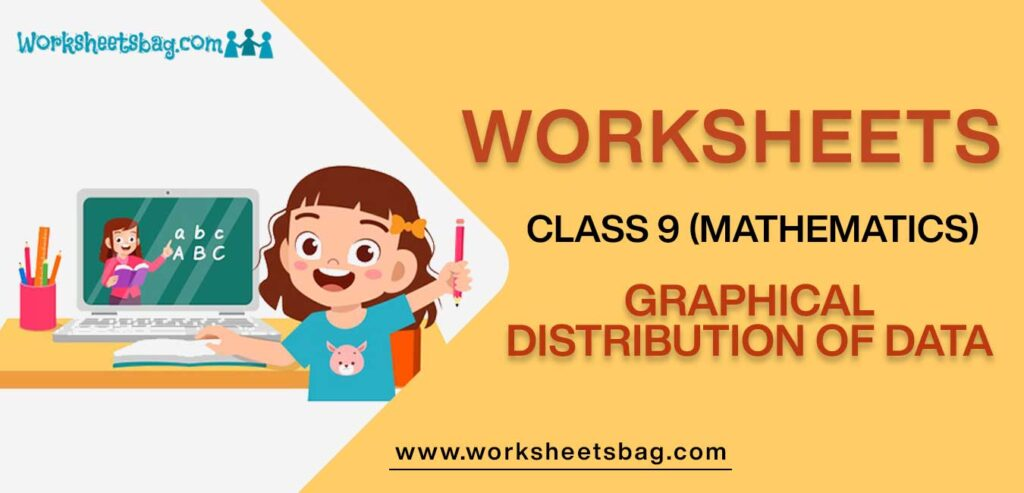Worksheet For Class 9 Mathematics Graphical Distribution Of Data